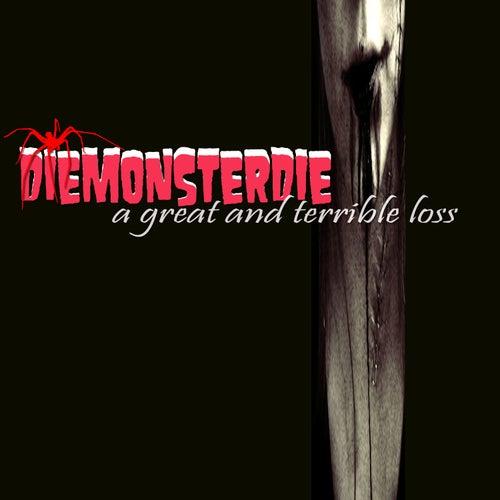 A Great & Terrible Loss by Die Monster Die