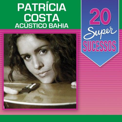 20 Super Sucessos: Patrícia Costa (Acústico Bahia) de Patrícia Costa