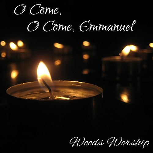O Come, O Come, Emmanuel (feat. Christopher Woods & Elizabeth Woods) by Woods Worship