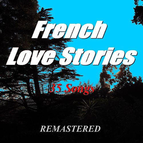 French Love Stories (35 Songs) [Remastered] by Various Artists