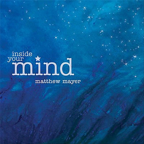 Inside Your Mind by Matthew Mayer
