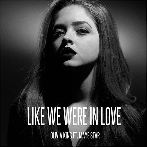 Like We Were in Love (feat. Maye Star) by Olivia King