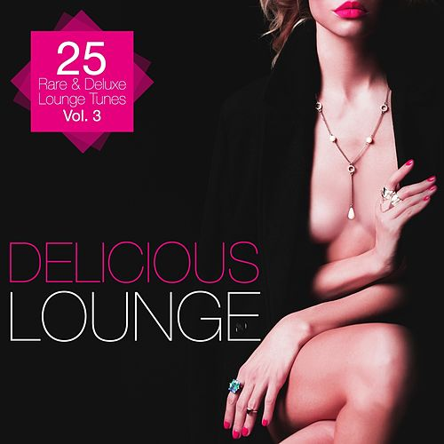 Delicious Lounge - 25 Rare & Deluxe Lounge Tunes, Vol. 3 von Various Artists