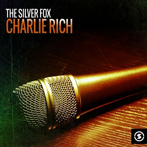 The Silver Fox: Charlie Rich by Charlie Rich