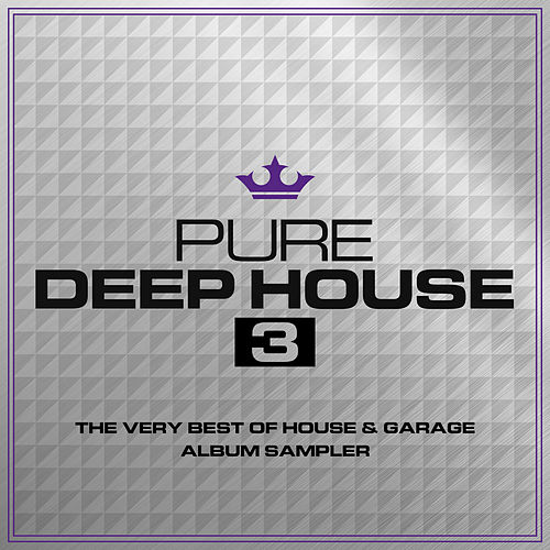 Pure Deep House 3 - The Very Best of House & Garage - Album Sampler by Various Artists
