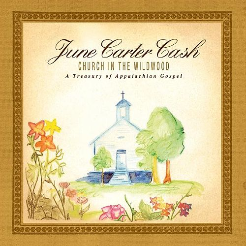 Church in the Wildwood - A Treasury of Southern Gospel by June Carter Cash