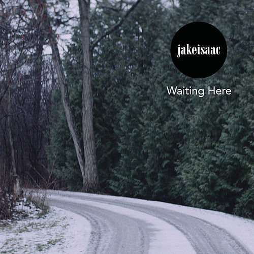 Waiting Here (Remixes) by Jake Isaac
