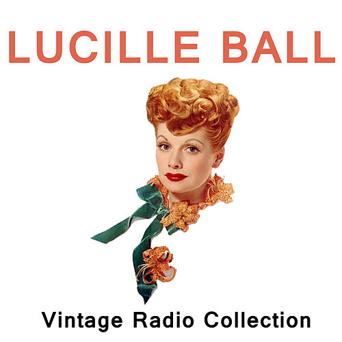 Lucille Ball - Vintage Radio Collection by Lucille Ball