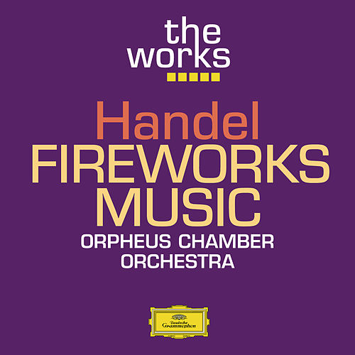The Works - Handel: Fireworks Music de Orpheus Chamber Orchestra