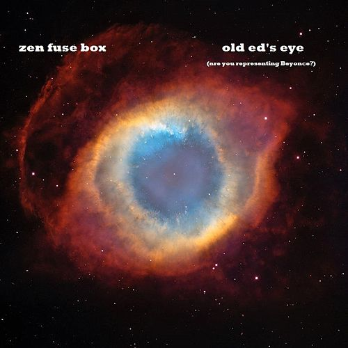 Old Ed's Eye (Are You Representing Beyonce?) de Zen Fuse Box