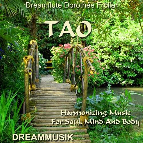TAO - Harmonizing Music For Soul, Mind And Body von Dreamflute Dorothée Fröller
