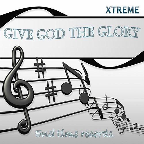 Give God the Glory von Xtreme