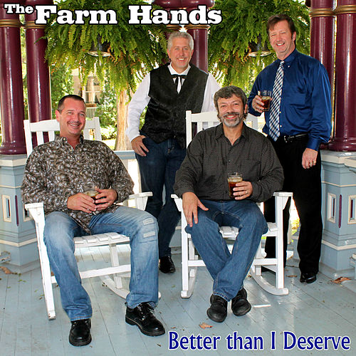 Better Than I Deserve by The Farm Hands