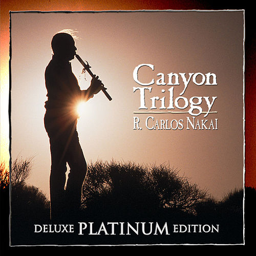 Canyon Trilogy (Deluxe Platinum Edition) von R. Carlos Nakai
