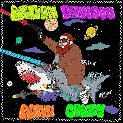 Actin Crazy by Action Bronson