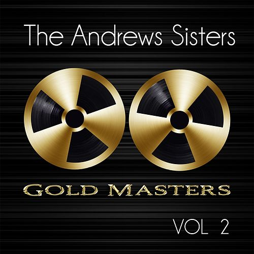 Gold Masters: The Andrews Sisters, Vol. 2 by The Andrews Sisters