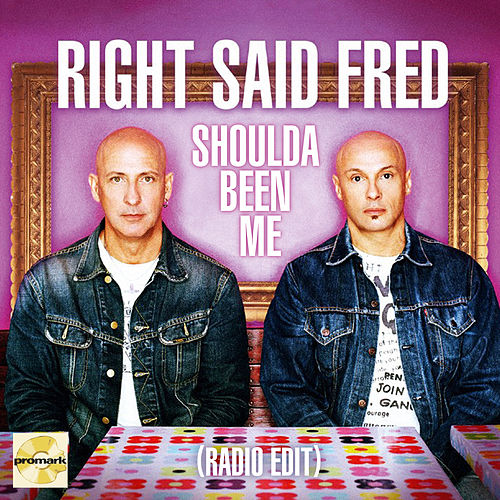 Shoulda Been Me by Right Said Fred
