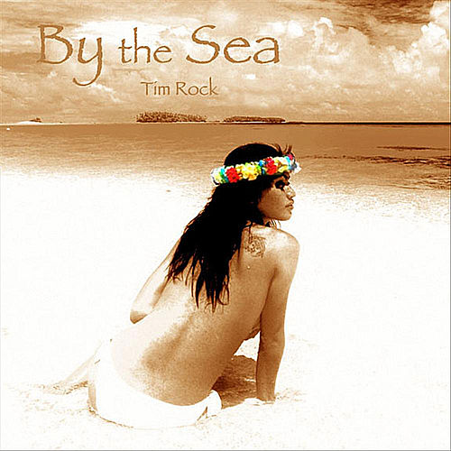 By the Sea by Tim Rock