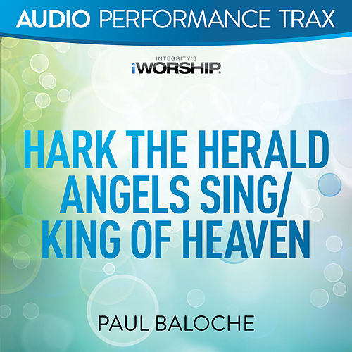 Hark the Herald Angels Sing / King of Heaven by Paul Baloche
