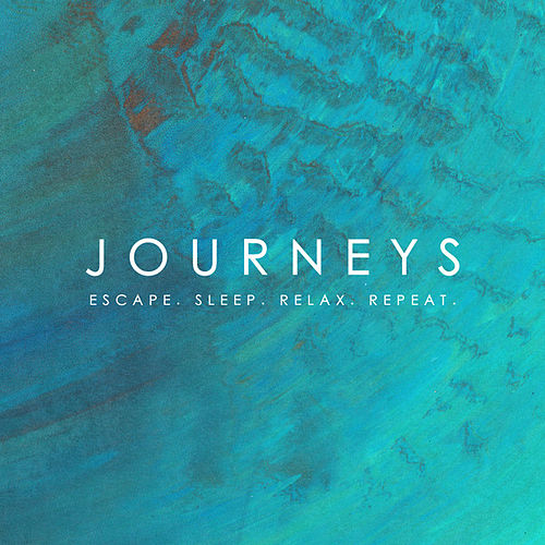 Journeys - Escape. Sleep. Relax. Repeat. von Various Artists