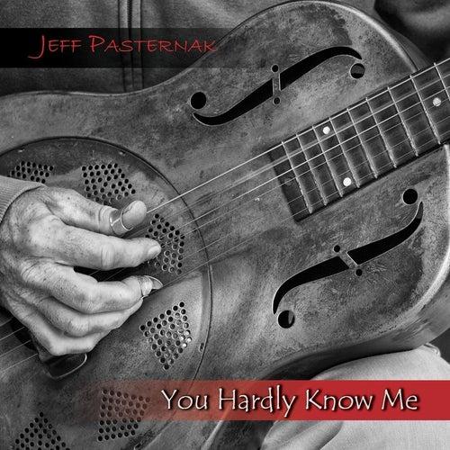You Hardly Know Me de Jeff Pasternak