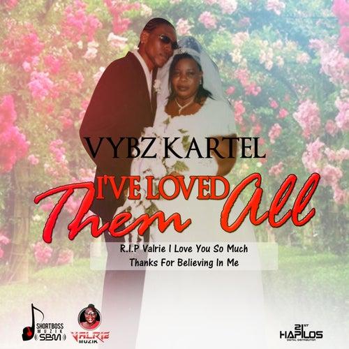 I've Loved Them All (Tribute To Valrie) - Single by VYBZ Kartel