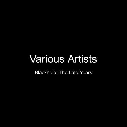 Blackhole The Late Years by Various Artists