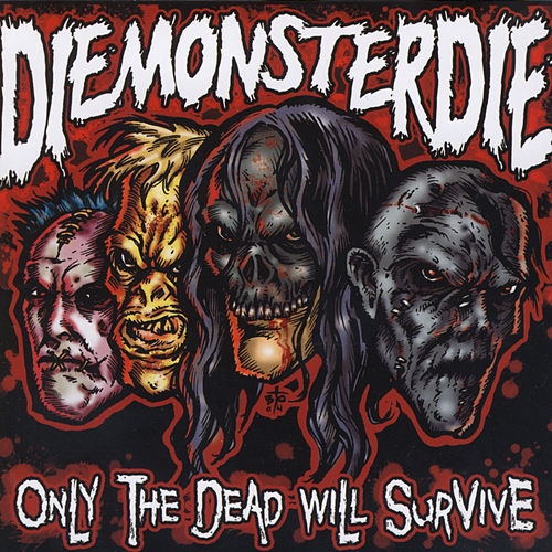 Only The Dead Will Survive by Die Monster Die