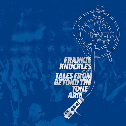 Frankie Knuckles Presents Tales from Beyond the Tone Arm by Various Artists