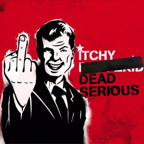 Dead Serious von Itchy Poopzkid