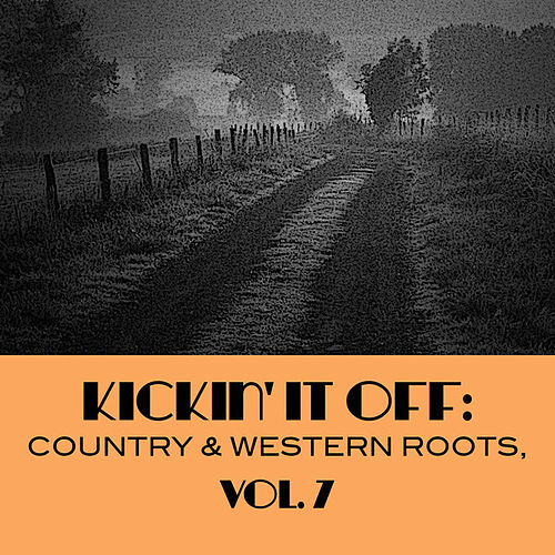 Kickin' It Off: Country & Western Roots, Vol. 7 de Various Artists