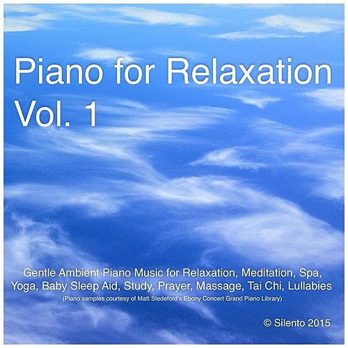 Piano for Relaxation, Vol. 1 (Gentle Ambient Piano Music for Relaxation, Meditation, Spa, Yoga, Baby Sleep Aid, Study, Prayer, Massage, Tai Chi, Lullabies) by Silento