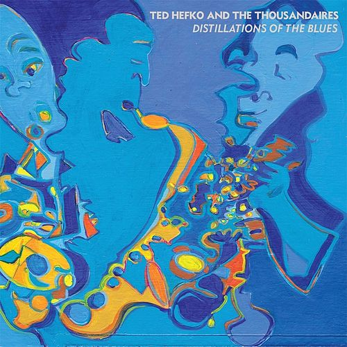Distillations of the Blues von Ted Hefko and The Thousandaires
