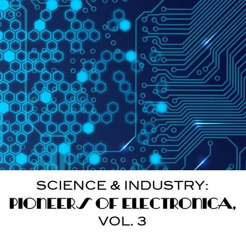 Science & Industry: Pioneers Of Electronica, Vol. 3 de Various Artists