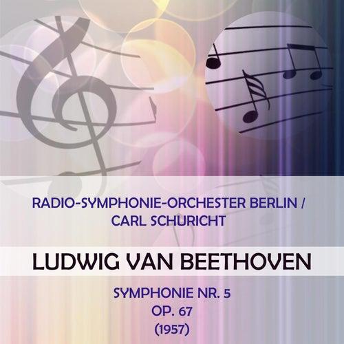 Radio-Symphonie-Orchester Berlin / Carl Schuricht play: Ludwig van Beethoven: Symphonie Nr. 5, op. 67 (1957) di Radio-Symphonie-Orchester Berlin