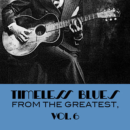 Timeless Blues From The Greatest, Vol. 6 de Various Artists