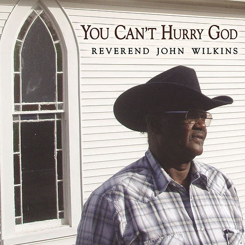 You Can't Hurry God by Rev. John Wilkins