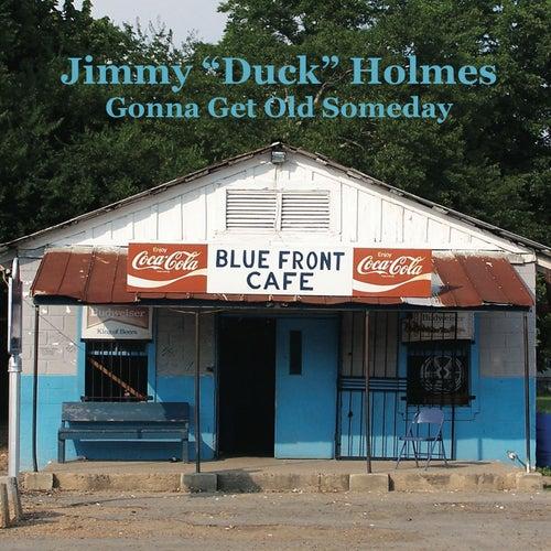 Gonna Get Old Someday von Jimmy Holmes