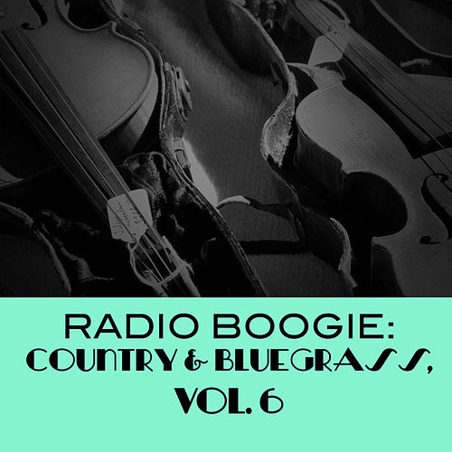 Radio Boogie: Country & Bluegrass, Vol. 6 by Various Artists