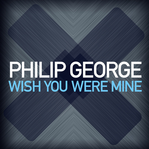 Wish You Were Mine by Philip George