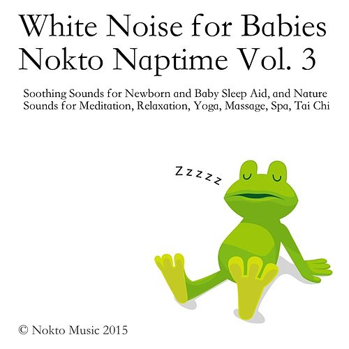 White Noise for Babies: Nokto Naptime, Vol. 3 by Nokto Music