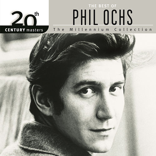 20th Century Masters: The Millennium Collection: Best Of Phil Ochs by Phil Ochs