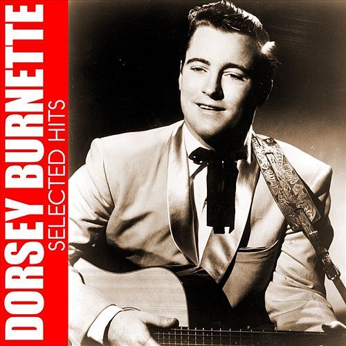 Dorsey Burnette Selected Hits by Dorsey Burnette