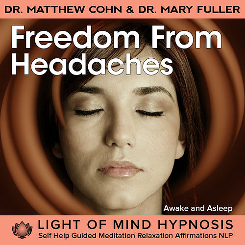 Freedom from Headaches Light of Mind Hypnosis Meditation Relaxation Affirmations Awake or Sleep by Various Artists