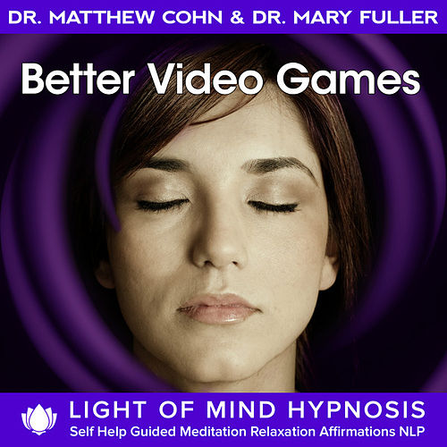 Better Video Games Light of Mind Hypnosis Self Help Guided Meditation Relaxation Affirmations NLP by Various Artists