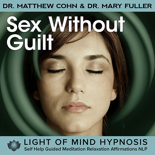 Sex Without Guilt Light of Mind Hypnosis Self Help Guided Meditation Relaxation Affirmations NLP by Various Artists