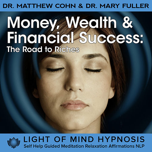 Money, Wealth & Financial Success - The Road to Riches Hypnosis Meditation Affirmations NLP by Various Artists