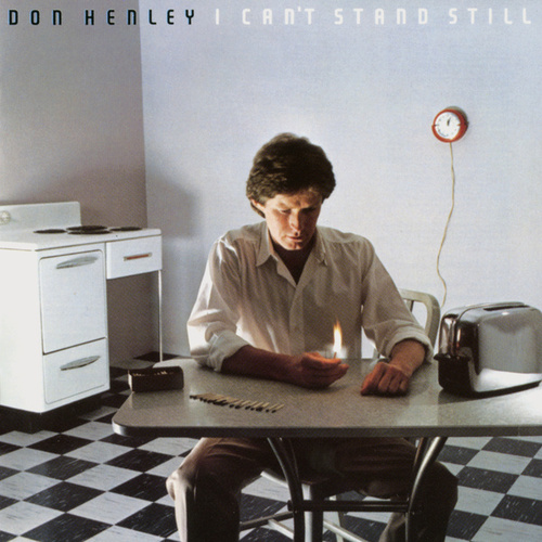 I Can't Stand Still by Don Henley