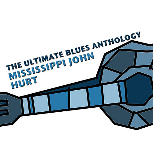 The Ultimate Blues Anthology: Mississippi John Hurt de Mississippi John Hurt