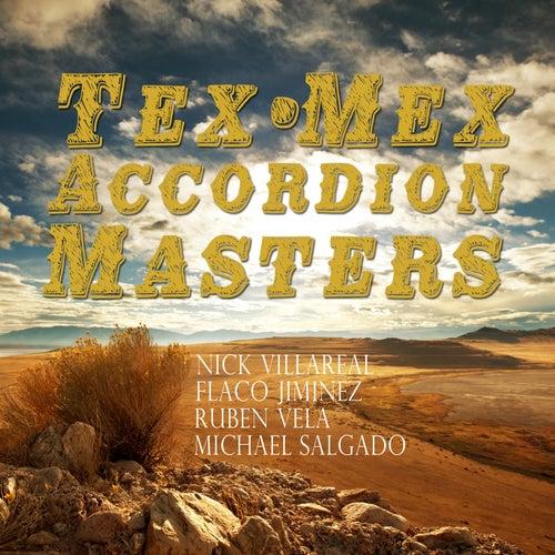 Tex-Mex Accordion Masters: Nick Villareal, Flaco Jimenez, Ruben Vela, Michael Salgado de Various Artists